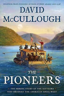 The Pioneers The Heroic Story of the Settlers Who Hardcover by David McCullough