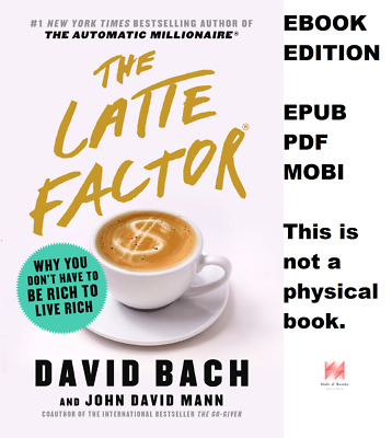 The Latte Factor: Why You Don't Have to Be Rich to Live Rich (Check Photo)