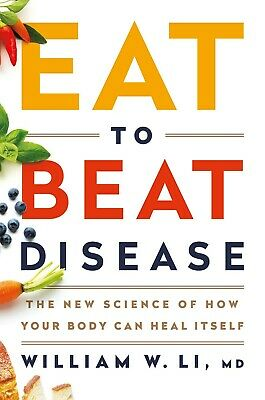 Eat to Beat Disease The New Science Hardcover by William W Li MD NEW