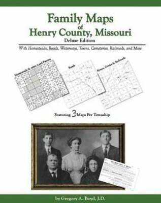 Family Maps of Henry County, Missouri, Deluxe Edition : With Homesteads,...