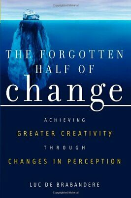 The Forgotten Half of Change: Achieving Greater Creativity Through Changes in ,