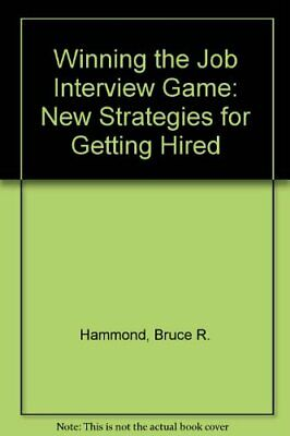 Winning the Job Interview Game: New Strategies for Getting Hired,Bruce R. Hammo