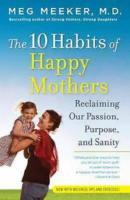 The 10 Habits of Happy Mothers: Reclaiming Our Passion, Purpose, and Sanity, Mee
