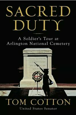 Sacred Duty: A Soldier's Tour at Arlington National-Tom cotton-Hardcover -NEW