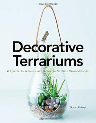 Decorative Terrariums: 47 Beautiful Ideas Created with Succulents, Air Plants, M