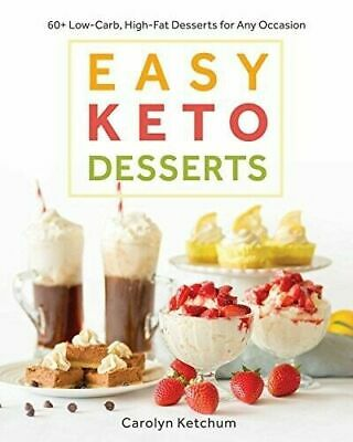Easy Keto Desserts 60+ Low-Carb, High-Fat Desserts for Any Occasion, Paperb...