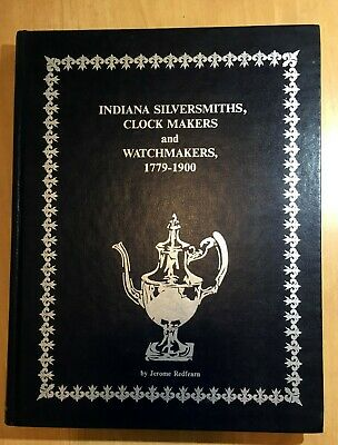 Indiana Silversmiths, Clock Makers, Watchmakers 1779-1900 Jerome Redfearn SIGNED
