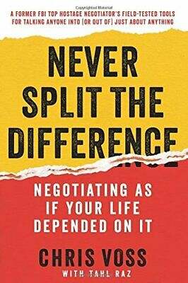 Never Split the Difference: Negotiating As If Your Life Depended On It [*P-D-F*]