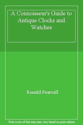 A Connoisseur's Guide to Antique Clocks and Watches,Ronald Pearsall