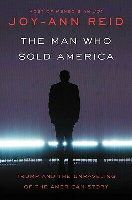 The Man Who Sold America Trump and the Unraveling by Joy Ann Reid Hardcover NEW