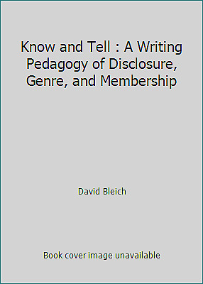 Know and Tell : A Writing Pedagogy of Disclosure, Genre, and Membership