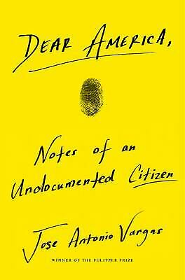 Dear America : Notes of an Undocumented Citizen by Jose Vargas