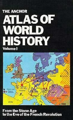 The Anchor Atlas of World History : From the Stone Age to the Eve of the...