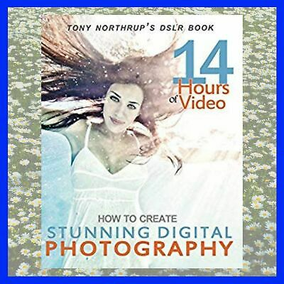 Tony Northrup's DSLR Book: How to Create Stunning Digital Photography P.DF