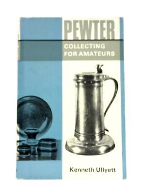 Pewter Collecting for Amateurs ( Kenneth Ullyett - 1967) (ID:19672)