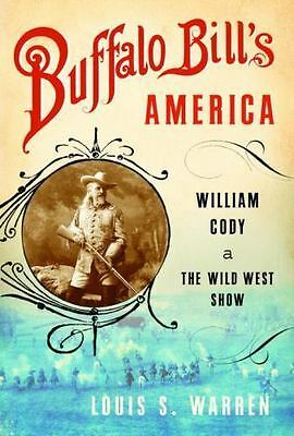 Buffalo Bill's America : William Cody and the Wild West Show by Warren, Louis S.