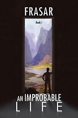 An Improbable Life, Book 1: The Prologue, Dawn, First Travels,. Frasar