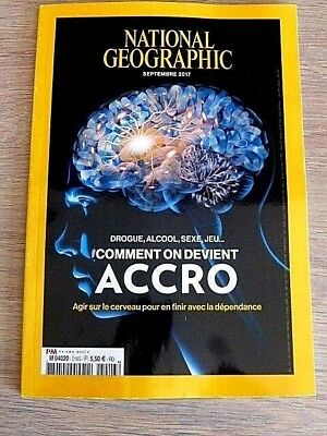 Revue  National Geographic  N° 216  Septembre  2017  /  Comment On Devient Accro