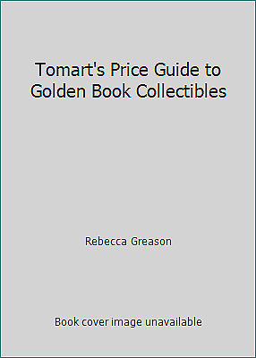 Tomart's Price Guide to Golden Book Collectibles by Rebecca Greason