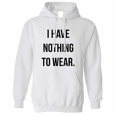 Novelty Slogan Hoodie Hood I Have Nothing To Wear. Fashion Social Media Joke