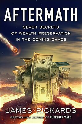 Aftermath Seven Secrets of Wealth Preservation in Chaos Hardcover James Rickards