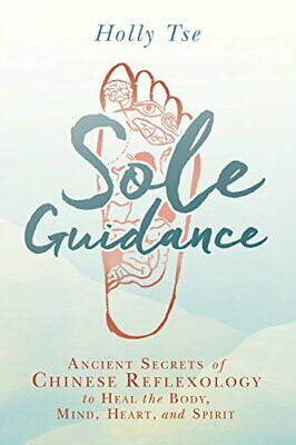 Sole Guidance: Ancient Secrets of Chinese Reflexology to Heal the Body, Mind, He
