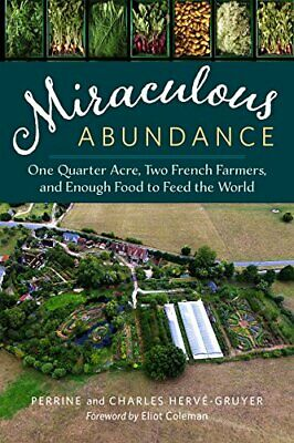 Miraculous Abundance: One Quarter Acre, Two French Farmers, and Enough Food to F
