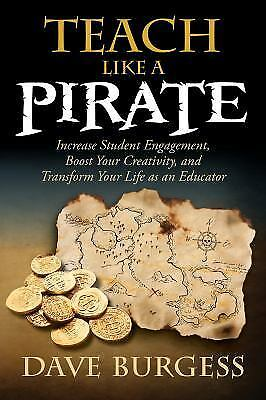 Teach Like a PIRATE: Increase Student Engagement, Boost Your Creativity, and Tra