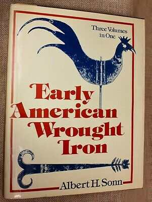 EARLY AMERICAN WROUGHT IRON reference book Albert Sonn Blacksmith 3 in 1 volumes