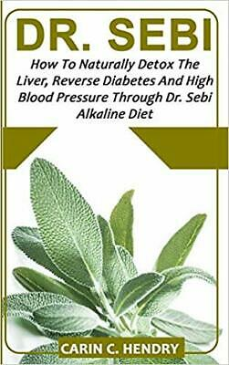DR. SEBI How to Naturally Detox the Liver, Reverse by Carin C. Hendry Paperback
