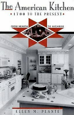 The American Kitchen : 1700 to the Present - From Hearth to Highrise