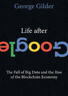 Life After Google 2018 by George Gilder  (E- B00K || E-MAILED)