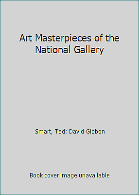 Art Masterpieces of the National Gallery by David Gibbon; Smart, Ted