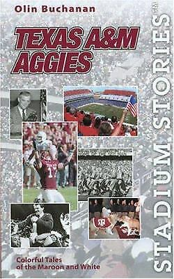 Texas A&M Aggies : Colorful Tales of the Maroon and White by Olin Buchanan