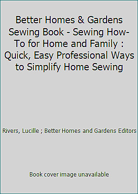 Better Homes & Gardens Sewing Book - Sewing How-To for Home and Family :...