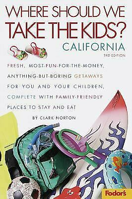 Where Should We Take the Kids : California: Fresh, Most-Fun-for-the-Money,...