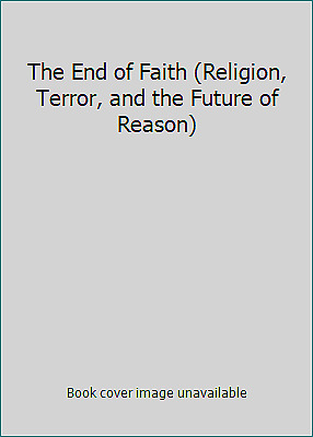 The End of Faith (Religion, Terror, and the Future of Reason) by Sam Harris