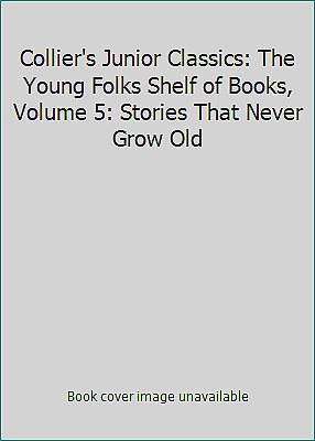 Collier's Junior Classics: The Young Folks Shelf of Books, Volume 5: Stories...