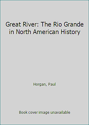 Great River: The Rio Grande in North American History by Horgan, Paul