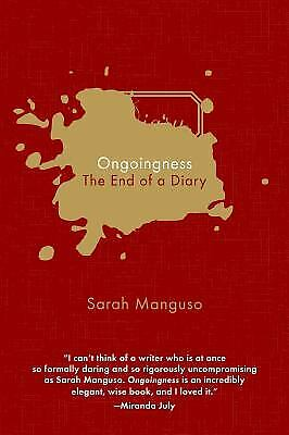 Ongoingness : The End of a Diary by Sarah Manguso