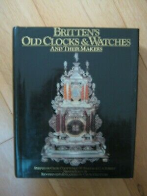 Old Clocks and Watches and Their Makers by Frederick James Britten (Hardback,...