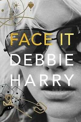 Face It: A Memoir by Debbie Harry Rock Band Biographies Hardcover October 1,