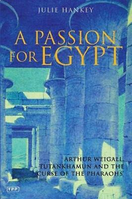 Passion for Egypt: Arthur Weigall, Tutankhamun and the 'Curse  .9781860645662,