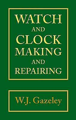 Watch and Clock Making and Repairing, Gazeley, W. J.