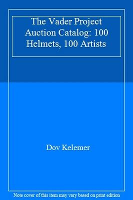 The Vader Project Auction Catalog: 100 Helmets, 100 Artists by Kelemer New..