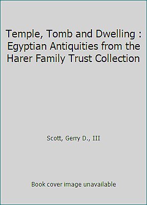 Temple, Tomb and Dwelling : Egyptian Antiquities from the Harer Family Trust...