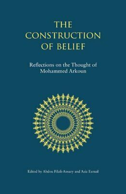 The Construction of Belief: Reflections on the , Filali-Ansary, Esmail-.