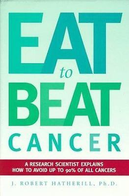 Eat to Beat Cancer : A Research Scientist Explains How You and Your Family...
