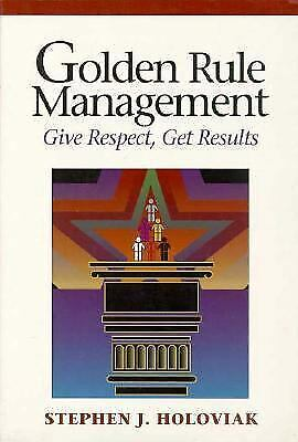Golden Rule Management : Give Respect, Get Results-ExLibrary