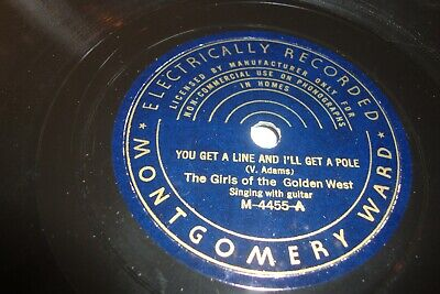 Girls Of The Golden West- Montgomery Ward 78 Rpm - You Get A Line, I'll Get Pole